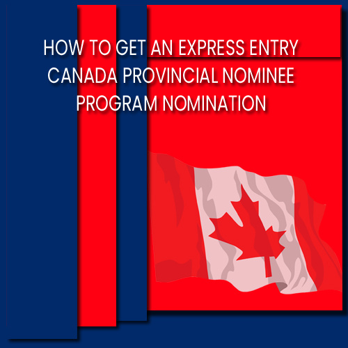 How to Get an Express Entry Canada Provincial Nominee Program Nomination