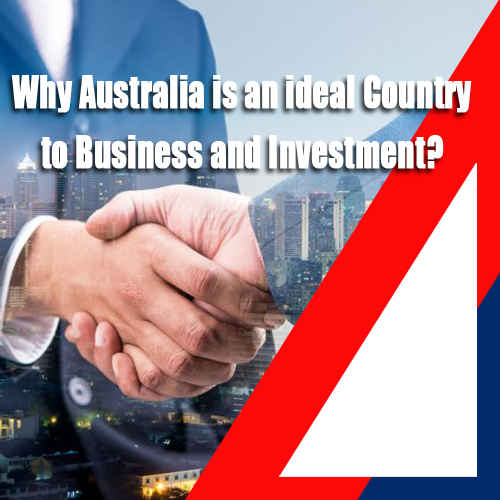 Why Australia is an ideal Country to Business and Investment